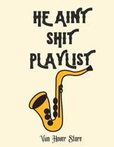 He Aint Shit Playlist: Blank Sheet Music Standard Manuscript Paper / Music Manuscript Paper / Staff Paper / Musicians Notebook [ Book Bound (