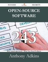 Open-Source Software 243 Success Secrets - 243 Most Asked Questions On Open-Source Software - What You Need To Know