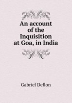 An Account of the Inquisition at Goa in India