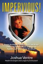 Impervious! Simple Strategies to Help Protect and Armor Today's Health-Conscious Average Joe Against the Planet's Toxic Terrorists!