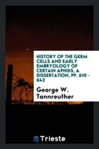 History of the Germ Cells and Early Embryology of Certain Aphids, a Dissertation, Pp. 610 - 642