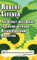 The Street-wise Guide to Coping with and Recovering from Addiction