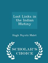 Lost Links in the Indian Mutiny - Scholar's Choice Edition