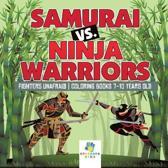 Samurai vs. Ninja Warriors Fighters Unafraid Coloring Books 7-10 Years Old