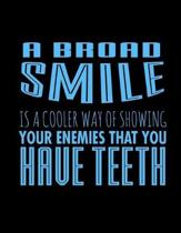 A Broad Smile Is A Cooler Way Of Showing your Enemies That You Have Teeth