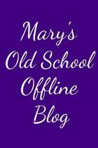 Mary's Old School Offline Blog: Notebook / Journal / Diary - 6 x 9 inches (15,24 x 22,86 cm), 150 pages.
