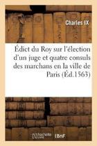 dict Du Roy Sur l' lection d'Un Juge Et Quatre Consuls Des Marchans En La Ville de Paris