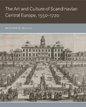 The Art and Culture of Scandinavian Central Europe, 1550-1720
