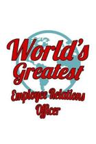 World's Greatest Employee Relations Officer: Original Employee Relations Officer Notebook, Journal Gift, Diary, Doodle Gift or Notebook - 6 x 9 Compac