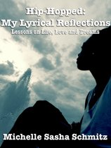 Hip-Hopped: My Lyrical Reflections--Lessons on Life, Love and Dreams