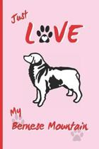 Just Love My Bernese Mountain: BLANK LINED DOG JOURNAL. Keep Track of Your Dog's Life: Vet, Vaccinations, Health, Medical... CREATIVE GIFT. RECORD NO