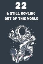 22 & Still Bowling Out Of This World: 22nd Birthday 122 Page Bowling Paperback Journal Notebook Diary Gift
