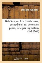 Bab�kan, Ou Les Trois Bossus, Com�die En Un Acte Et En Prose, Faite Par Un Bo�teux,