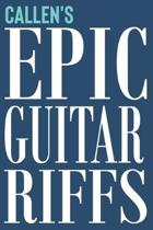Callen's Epic Guitar Riffs: 150 Page Personalized Notebook for Callen with Tab Sheet Paper for Guitarists. Book format: 6 x 9 in