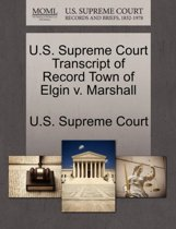 U.S. Supreme Court Transcript of Record Town of Elgin V. Marshall