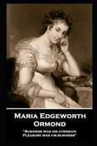 Maria Edgeworth - Ormond: 'Business was his aversion; Pleasure was his business''