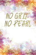 No Grit, No Pearl.: Lined Journal - Flower Lined Diary, Planner, Gratitude, Writing, Travel, Goal, Pregnancy, Fitness, Prayer, Diet, Weigh