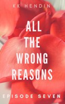 All The Wrong Reasons: Episode Seven