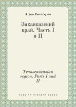 Transcaucasian Region. Parts I and II