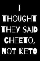 I Thought They Said Cheeto, Not Keto