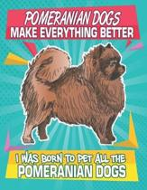 Pomeranian Dogs Make Everything Better I Was Born To Pet All The Pomeranian Dogs: Composition Notebook for Dog and Puppy Lovers