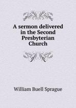 A Sermon Delivered in the Second Presbyterian Church