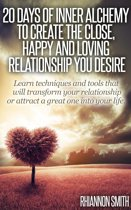 20 Days of Inner Alchemy to Create the Close, Happy and Loving Relationship You Desire