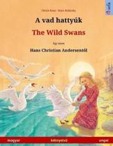 A Vad Hatty k - The Wild Swans (Magyar - Angol / Hungarian - English). Based on a Fairy Tale by Hans Christian Andersen