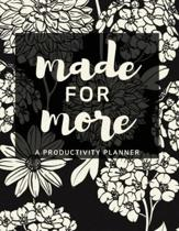 Made For More: A Productivity Planner: Bring Your Dreams to Completion from Start To Finish and All the Tasks Between