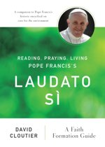 Reading, Praying, Living Pope Francis's Laudato Si