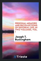 Personal Memoirs and Recollections of Editorial Life; In Two Volumes, Vol. I