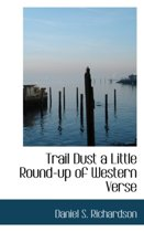 Trail Dust a Little Round-Up of Western Verse