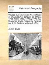 Voyage Aux Sources Du Nil, En Nubie Et En Abyssynie, Pendant Les Annes 1768, 1769, 1770, 1771 & 1772. Par M. James Bruce. Traduit de L'Anglois Par J. H. Castera. Volume 6 of 14