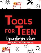 Tools For Teen Transformation: Perfecting Your Own Destiny