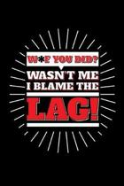 Wasn't me I blame the lag - Blank Lined Journal