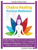 Chakra Healing: Includes 2 Manuscripts - Chakra Healing A Beginners Guide to Unblock Awaken and Balance your Chakras - Practical Medit
