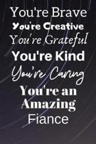You're Brave You're Creative You're Grateful You're Kind You're Caring You're An Amazing Fiance