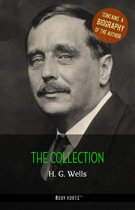 H. G. Wells: The Collection + A Biography of the Author