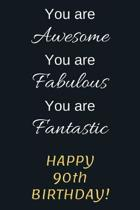 You are Awesome You are Fabulous You are Fantastic Happy 90th Birthday: 90th Birthday Gift / Journal / Notebook / Diary / Unique Greeting Card Alterna