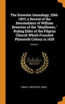 The Brewster Genealogy, 1566-1907; A Record of the Descendants of William Brewster of the Mayflower, Ruling Elder of the Pilgrim Church Which Founded Plymouth Colony in 1620; Volume 1
