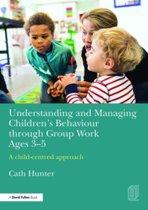 Understanding and Managing Children's Behaviour through Group Work Ages 3-5