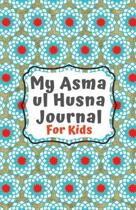 Asma ul Husna Journal: A Journal For Muslim Kids To Learn and Reflect on Allah's Beautiful 99 Names