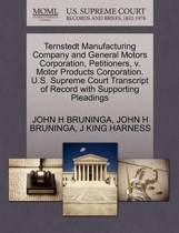 Ternstedt Manufacturing Company and General Motors Corporation, Petitioners, V. Motor Products Corporation. U.S. Supreme Court Transcript of Record with Supporting Pleadings