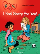 K for Kara 7 - I Feel Sorry for You!