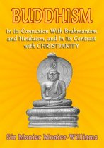 Buddhism: In Its Connexion with Brāhmanism, and Hindūism, and In Its Contrast with Christianity
