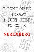 I Don't Need Therapy I Just Need To Go To Nuremberg: 6x9'' Lined Travel Stamps Notebook/Journal Funny Gift Idea For Travellers, Explorers, Backpackers,