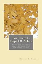 For There Is Hope of a Tree