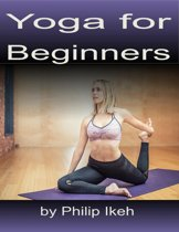 Yoga for Beginners: Your Step By Step Guide.
