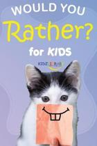 Would You Rather for Kids: The Book of Silly Scenarios, Challenging Choices, and Hilarious Situations the Whole Family Will Love (Activity and Ga