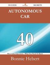 Autonomous car 40 Success Secrets - 40 Most Asked Questions On Autonomous car - What You Need To Know